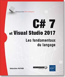 C# 7 et Visual Studio 2017 - Les fondamentaux du langage, livre C# , c sharp , microsoft , linq , net , dot net , .net , VS , ado , ado.net , SQL , framework , Programmation Objet , click once , poo , Visual Studio , Visual Studio 2017