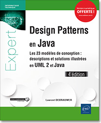 Design Patterns en Java - Les 23 modèles de conception - Descriptions et solutions illustrées en UML 2 et Java (4e édition), livre java , livre design patterns , uml , uml2 , uml 2 , GoF , POO , MVC , motif de conception , patron de conception , Abstract Factory , Builder , Factory Method , Prototype , Singleton , Adapter , Bridge , Composite , Decorator , Façade , Flyweight , Proxy , Chain of Responsibility , Command , Interpreter , Iterator , Mediator , Memento , Observer , State , Strategy , Template Method , Visitor , LNEI4DES