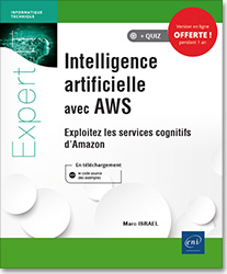 Intelligence artificielle avec AWS - Exploitez les services cognitifs d'Amazon, IA , intelligence artificielle , AWS , Amazon Web services , Cognitive services , Services cognitifs , Transcribe , Polly , Translate , Lex , Rekognition , SageMaker , comprehend , deap learning , machine learning