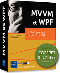 MVVM et WPF - Coffret de 2 livres : Le développement d'applications .NET, livre WPF , MVVM , binding , XAML , modèle , design pattern , xaml , wpf , visual studio , blend , LNEPEIMVWPF