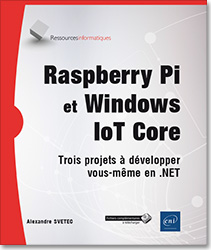 Raspberry Pi et Windows IoT Core - Trois projets à développer vous-même en .NET, développement , .NET diy , maker , visual studio , raspberry pi , raspberry, raspberrypi