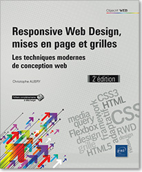 Responsive Web Design, mises en page et grilles - Les techniques modernes de conception web (2e édition), RWD , CSS , HTML , design adaptatif , grille , media queries , media query , framework CSS , HTML 5 , CSS 3 , Flexbox