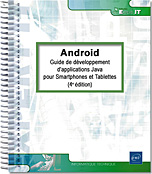 Android (4e édition), androïd, google, java, fragment, eclipse, appwidget, widget, mobilité, in-app, lvl, nfc, kitkat, volley, android studio