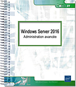 Windows Server 2016 - Administration avancée - 2 tomes