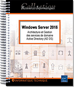 Windows Server 2016 - Architecture et Gestion des services de domaine Active Directory (AD DS) - 2 Tomes