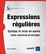 Expressions r�guli�res - Syntaxe et mise en oeuvre (avec exercices et corrig�s)